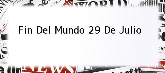 Fin Del Mundo 29 De Julio