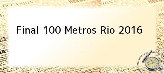 Final 100 Metros Rio 2016
