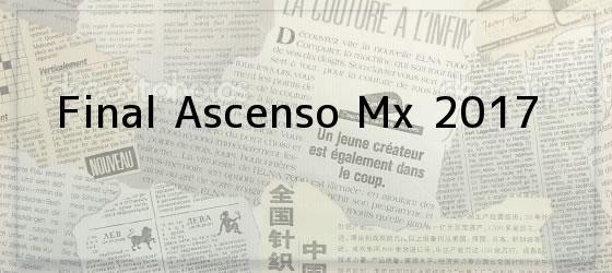Final Ascenso Mx 2017
