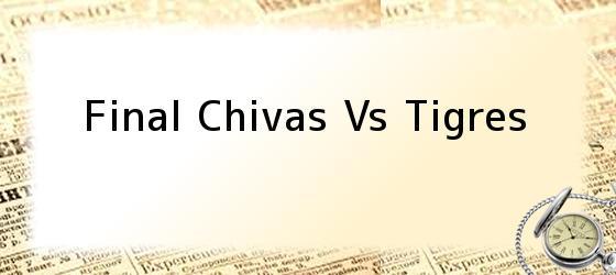 Final Chivas Vs Tigres