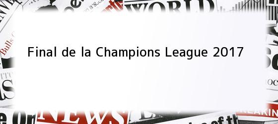 Final De La Champions League 2017