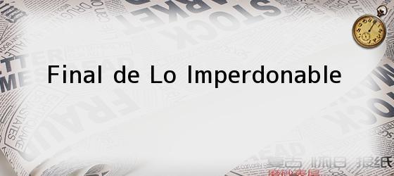 Final de Lo Imperdonable