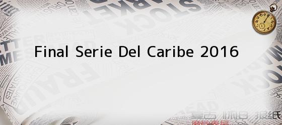 Final Serie Del Caribe 2016