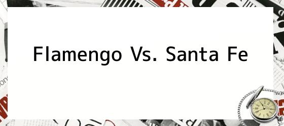 Flamengo Vs. Santa Fe