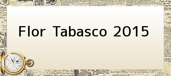 Flor Tabasco 2015