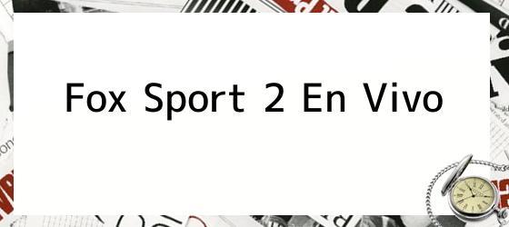 Fox Sport 2 En Vivo