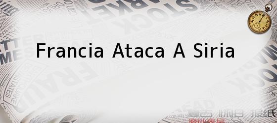 Francia Ataca A Siria