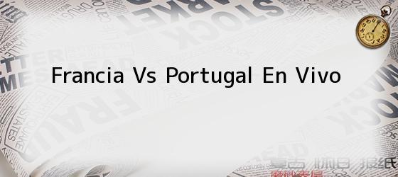 Francia Vs Portugal En Vivo