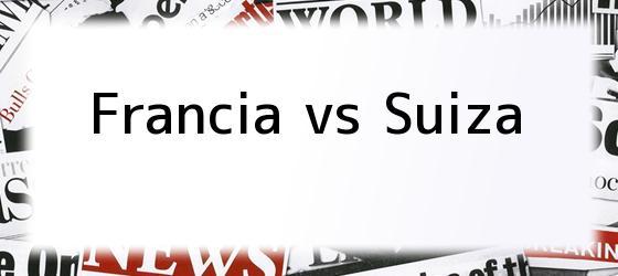 Francia vs Suiza
