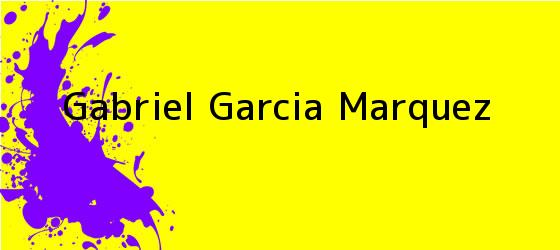 <b>Gabriel Garcia Marquez</b>