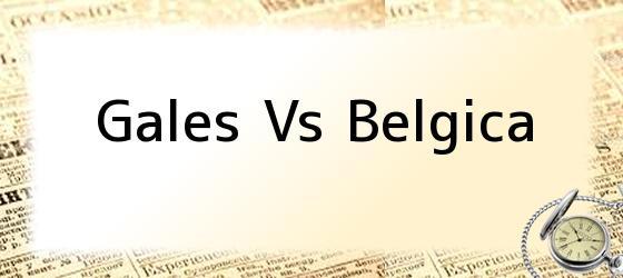 Gales Vs Belgica