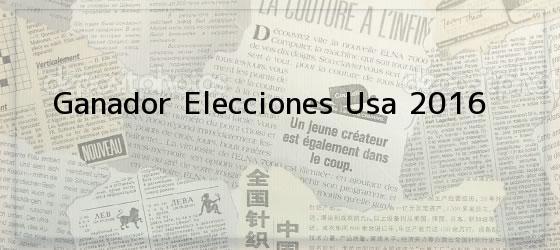 Ganador Elecciones Usa 2016