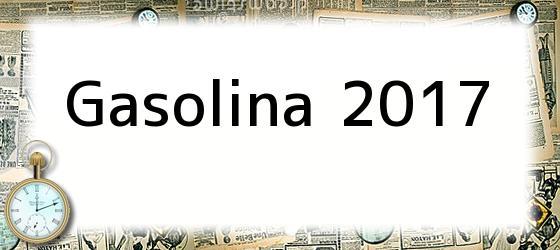 Gasolina 2017
