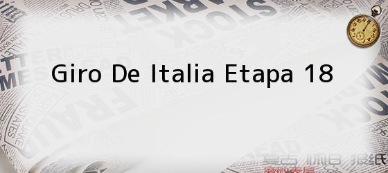 Giro De Italia Etapa 18