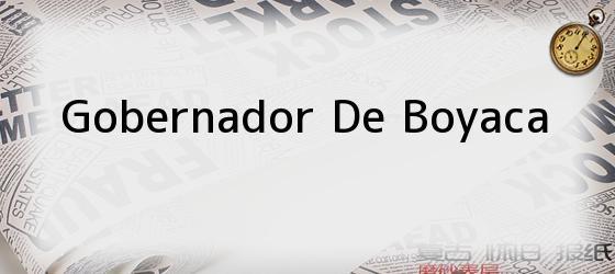 Gobernador De Boyaca