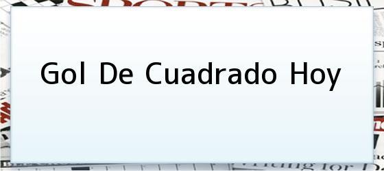 Gol De Cuadrado Hoy
