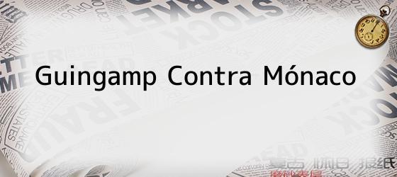 Guingamp Contra Mónaco