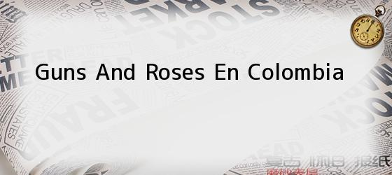 Guns And Roses En Colombia