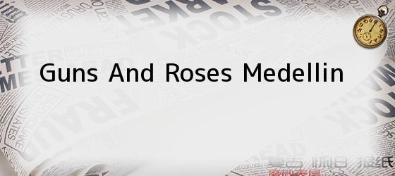 Guns And Roses Medellin