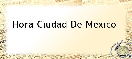 Hora Ciudad De Mexico