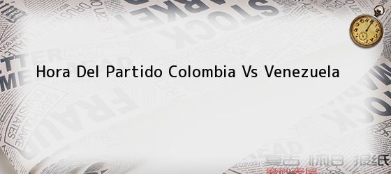 Hora Del Partido Colombia Vs Venezuela