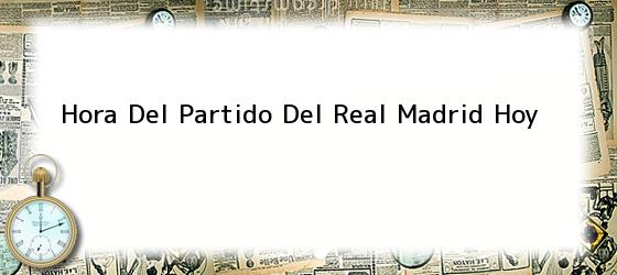 Hora Del Partido Del Real Madrid Hoy