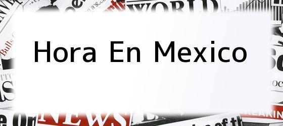 Hora En Mexico