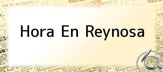 Hora En Reynosa