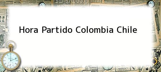 Hora Partido Colombia Chile