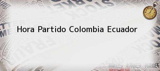 Hora Partido Colombia Ecuador