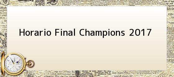 Horario Final Champions 2017