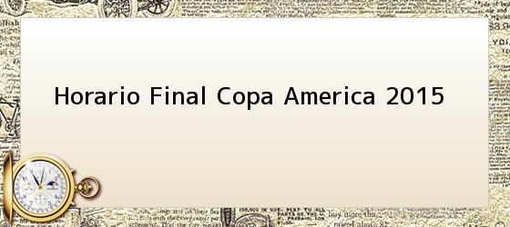 Horario Final Copa America 2015