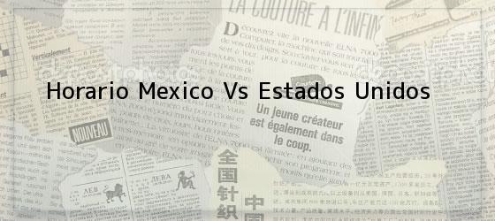 Horario Mexico Vs Estados Unidos