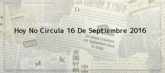 Hoy No Circula 16 De Septiembre 2016