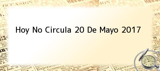 Hoy No Circula 20 De Mayo 2017