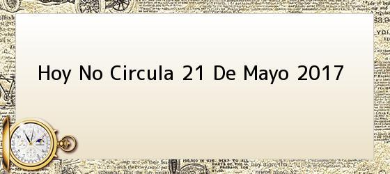 Hoy No Circula 21 De Mayo 2017