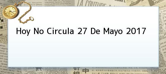 Hoy No Circula 27 De Mayo 2017
