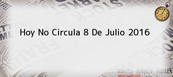Hoy No Circula 8 De Julio 2016