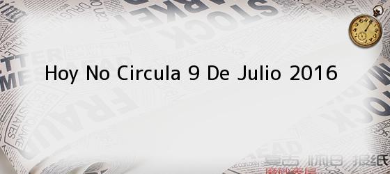 Hoy No Circula 9 De Julio 2016