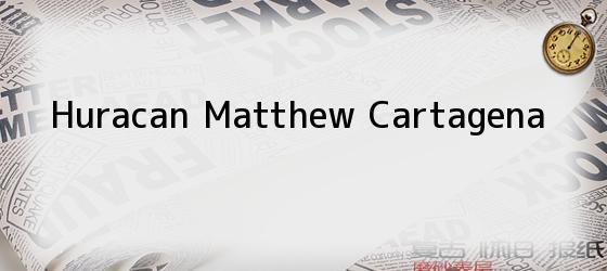 Huracan Matthew Cartagena