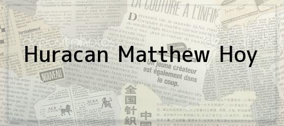 Huracan Matthew Hoy