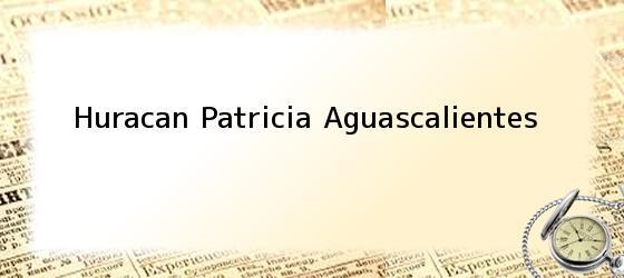Huracan Patricia Aguascalientes