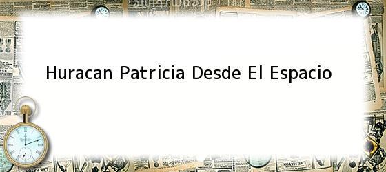 Huracan Patricia Desde El Espacio
