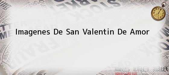 Imagenes De San Valentin De Amor