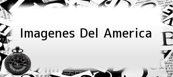 Imagenes Del America