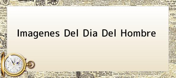 Imagenes Del Dia Del Hombre