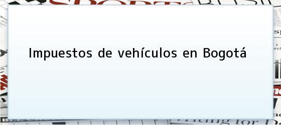 Impuestos de vehículos en Bogotá