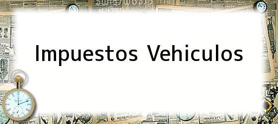 Impuestos Vehiculos