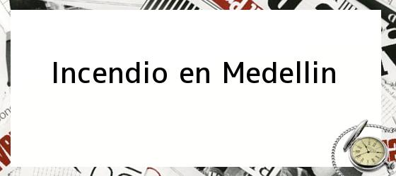 <i>Incendio en Medellin</i>