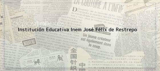 Institución Educativa Inem José Félix de Restrepo